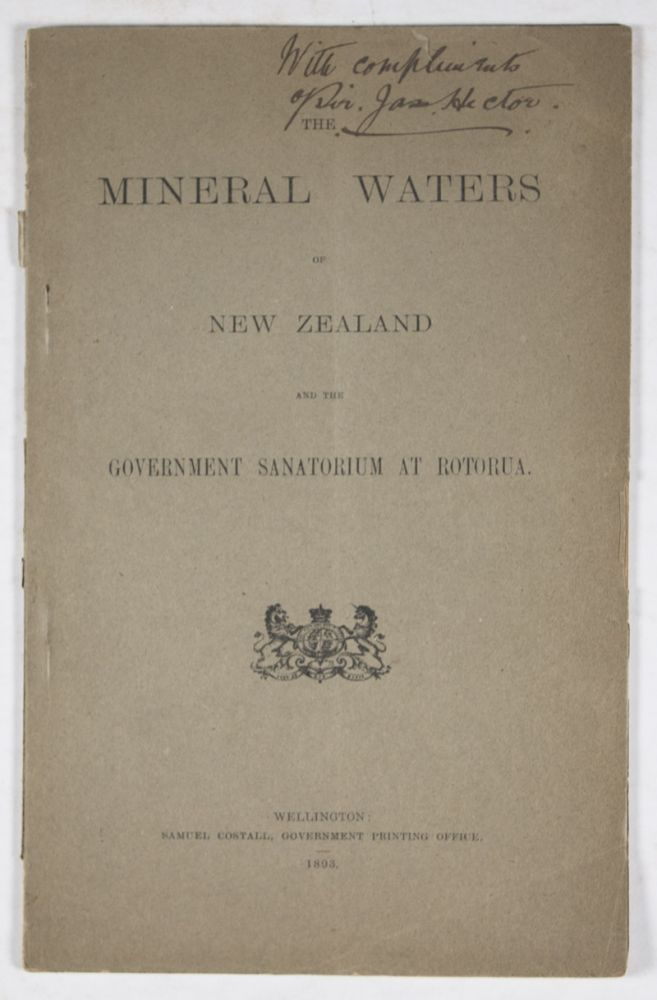 The Mineral Waters of New Zealand and the Rotorua Sanatorium [SIGNED & INSCRIBED]. James Hector.