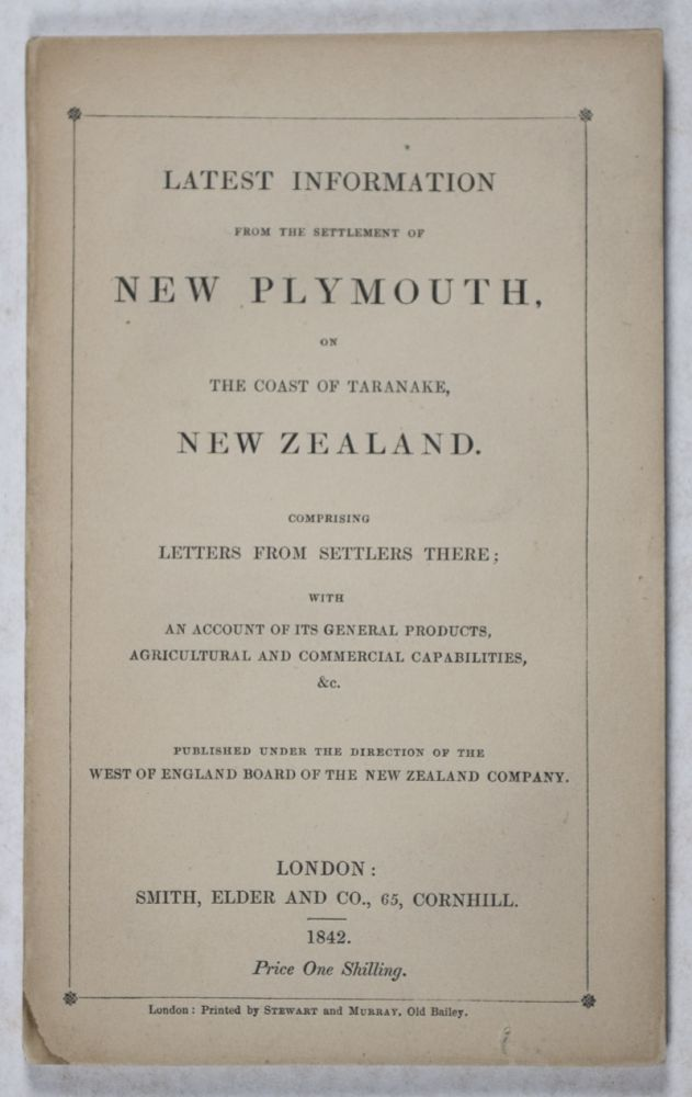 Latest Information from the Settlement of New Plymouth, on the Coast of Taranake, New Zealand. West England Board of the New Zealand Company.