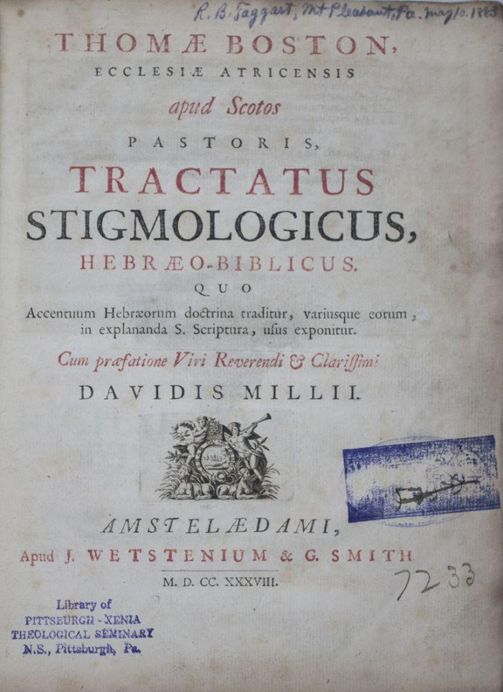 Tractatus stigmologicus, hebræo-biblicus: quo Accentuum Hebræorum doctrina traditur, variusque eorum, in explanada S. Scriptura, usus exponitur. Boston Thomae, Davidis Millii, Thomas Boston, David Mill.