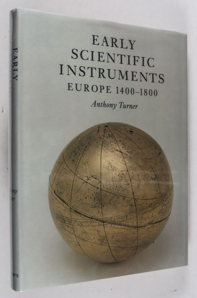 Early Scientific Instruments, Europe 1400-1800. Anthony Turner.