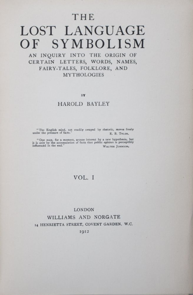 The Lost Language of Symbolism: An inquiry into the Origin of Certain Letters, Words, Names, Fairy-Tales, Folklore, and Mythologies. 2-vol. set (Complete). Harold Bayley.