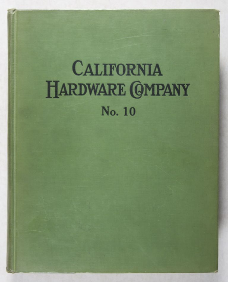California Hardware Company: Wholesale Dealers, General Hardware, Iron and Steel
