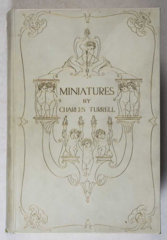 Miniatures: A Series of Reproductions in Colour and Photogravure of Ninety-Eight Miniatures of Distinguished Personages Including Queen Mary, Queen Alexandra, the Queen of Norway, Princess Mary, the Princess Royal, the Princess Victoria [SIGNED]. Charles Turrell, George C. Williamson, intro.