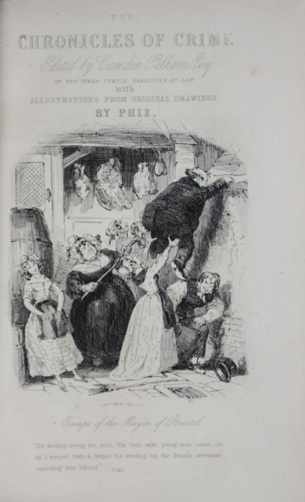 The Chronicles of Crime; on, The New Newgate Calendar. Being a Series of Memoirs and Anecdotes if Notorious Characters who have Outraged the Laws of Great Britain from the Earliest Period to 1841. Camden Pelham.