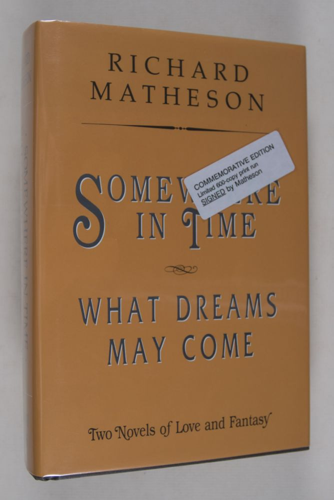 Somewhere in Time/ What Dreams May Come [SPECIAL COMMEMORATIVE EDITION, SIGNED & INSCRIBED]. Richard Matheson.