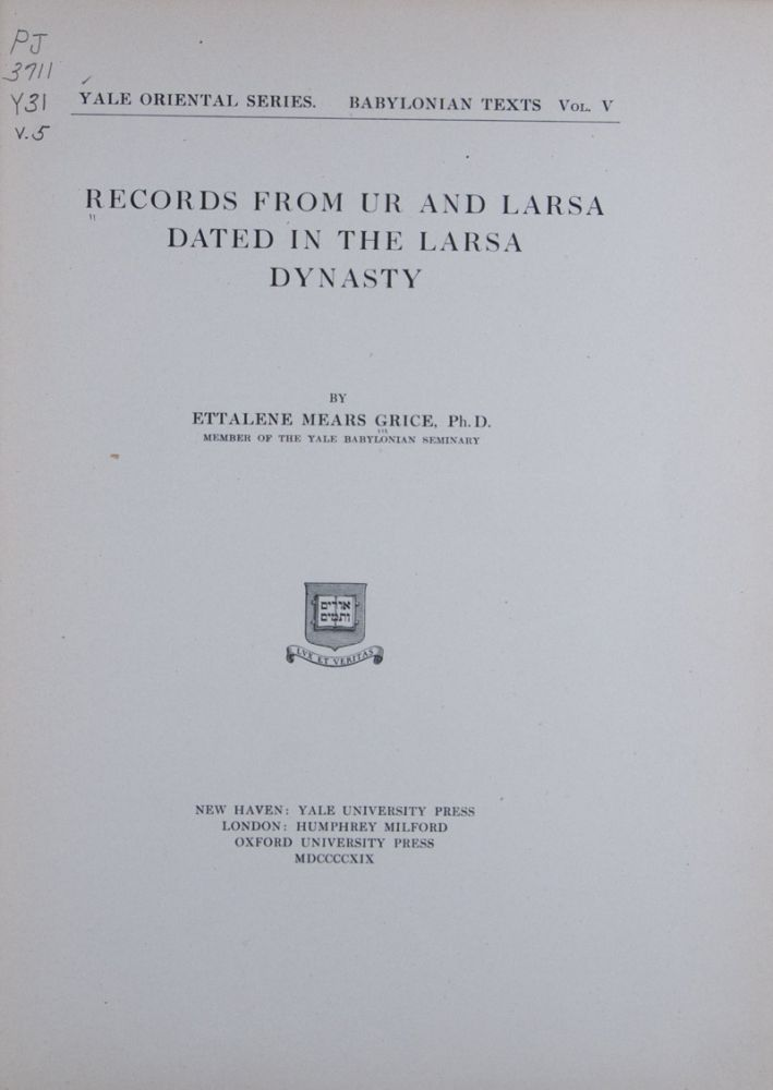 Records from Ur and Larsa Dated in the Larsa Dynasty [Yale Oriental Series. Babylonian Texts, Vol. V]. Ettalene Mears Grice.