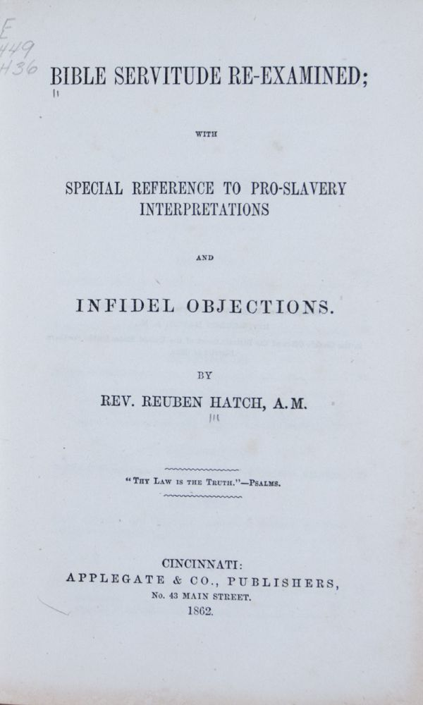 Bible Servitude Re-Examined; with Special Reference to Pro-Slavery Interpretations and Infidel Objections (Anti-Slavery Treatise). Reuben Hatch.