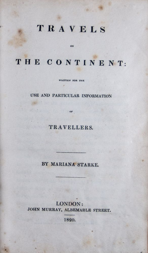 Travels on the Continent: Written for the Use and Particular Information of Travellers. Mariana Starke.