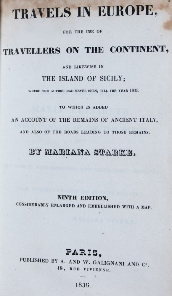 Travels in Europe, for the use of Travellers on the Continent, and likewise in the Island of Sicily; where the Author had never been, till the Year 1834. Mariana Starke.