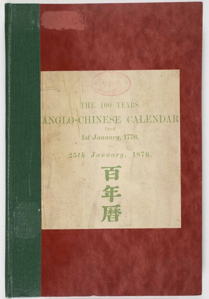 The 100 Years Anglo-Chinese Calendar, 1st Jan.,1776 to 25th Jan., 1876 [INSCRIBED BY THE AUTHOR] [JOHN FRYER'S COPY]. Pedro Loureiro.