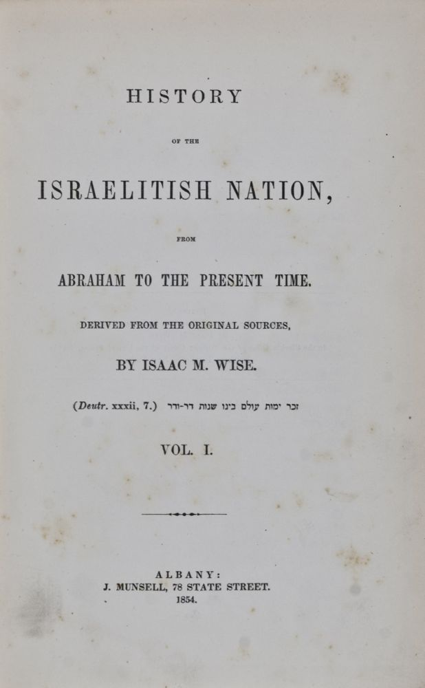 History of the Israelitish Nation, from Abraham to the Present Time, Derived from the Original Sources. Vol. I (Complete Series). Isaac M. Wise.