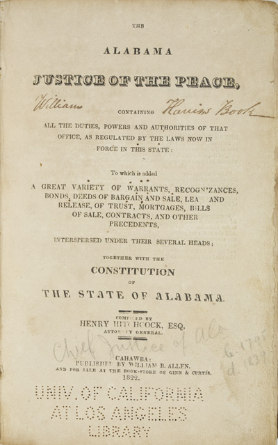 The Alabama Justice of the Peace, Containing All the Duties, Powers and Authorities of that Office, as Regulated by the Laws Now in Force in this State: To Which is Added a Great Variety of Warrants, Recognizances, Bonds, Deeds of Bargain and Sale, Lease and Release, of Trust, Mortgages, Bills of Sale, Contracts, and Other Precedents, Interspersed Under Their Several Heads; Together With the Constitution of the State of Alabama. Henry Hitchcock.