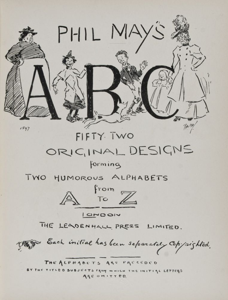 Phil May's ABC: Fifty Two Original Designs Forming Two Humorous Alphabets from A to Z. Phil May.