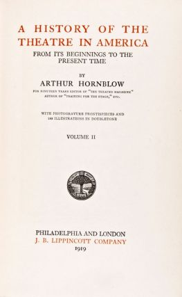 A History of the Theatre in America: From its Beginnings to the Present Time. Arthur Hornblow.