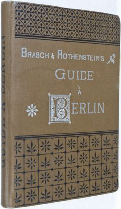 Guide A Berlin avec le plan de Berlin. Brasch, Rothenstein.