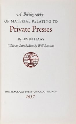A Bibliography of Material Relating to Private Presses. Irwin Haas