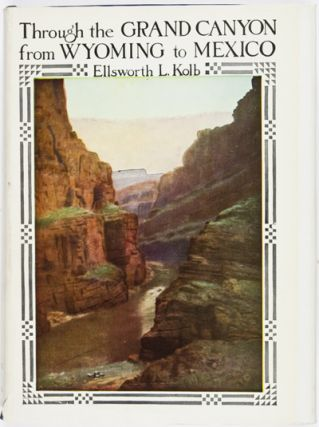 Through the Grand Canyon from Wyoming to Mexico [INSCRIBED]. E. L. Kolb.
