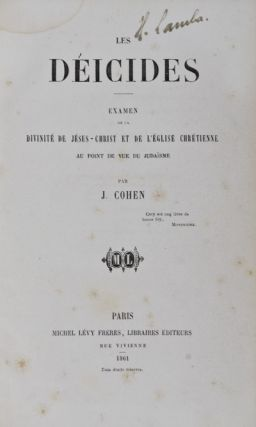 Les Déicides; examen de la divinité de Jésus-Christ et de l'église chrétienne au point de vue du judaïsme [The deicides. Analysis of the life of Jesus, and of the several phases of the Christian church in their relation to Judaism.]. Joseph Cohen.