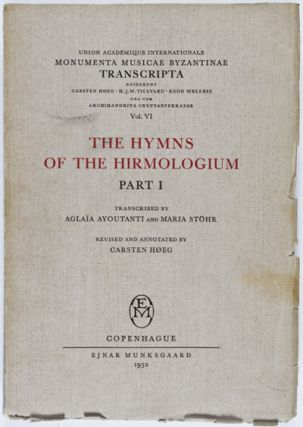 The Hymns of the Hirmologium: The First Mode; The First Plagal Mode; (Part 1) [INSCRIBED]....