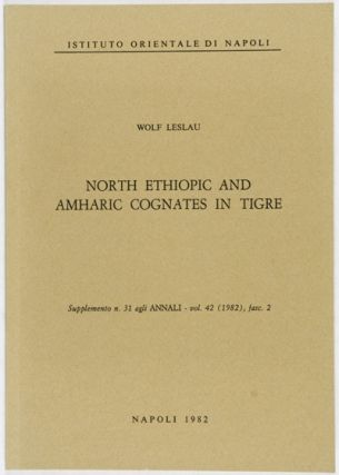 North Ethiopic and Amharic Cognates in Tigre. Wolf Leslau