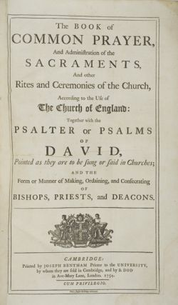 The Book of Common-Prayer, and Administration of the Sacraments, and other Rites and Ceremonies of the Church, According to the Use of The Church of England: Together with the Psalter or Psalms of David, Pointed as they are to be sung or said in Churches; And the Form or Manner of Making, Ordaining, and Consecrating of Bishops Priests and Deacons. Bound with: The Whole Book of Psalms, Collected into English Metre by Thomas Sternhold, John Hopins and Others. (London: 1751). n/a.