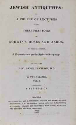 Jewish Antiquities: or A Course of Lectures on the Three First Books of Godwin's Moses and Aaron to which is annexed, a Dissertation on the Hebrew Language. David Jennings.