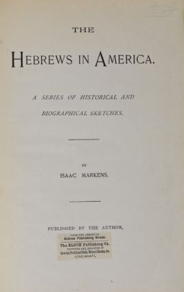 The Hebrews in America: A Series of Historical and Biographical Sketches. Isaac Markens