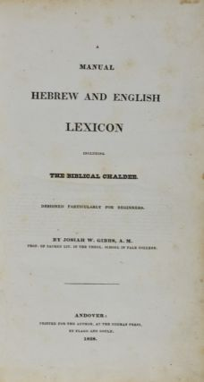 Manual Hebrew and English Lexicon . Including the Biblical Chaldee. Designed Particularly for...