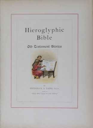 Hieroglyphic Bibles: Their Origin and History. A Hitherto Unwritten Chapter of Bibliography with Facsimile Illustrations by W. A. Clouston's and a New Hieroglyphic Bible told in Stories by Frederick A. Laing. W. A. Clouston, Frederick A. Laing.