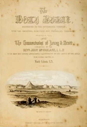 The Holy Bible, Containing the Old and New Testaments, according to the Authorized Version, with marginal readings, and original and selected parallel references, printed at length, and the commentaries of Henry and Scott. Condensed by John M'Farlane, LL.D., Glasgow, with a series of maps and tinted landscapes illustrative of the lands of the Bible, from original sketches by David Roberts. (The practical and devotional Family Bible). John M'Farlane, Matthew Henry, Thomas Scott, David Roberts, illustrator.