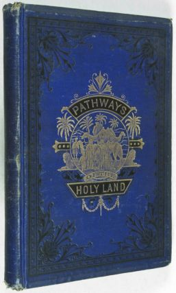 Pathways of The Holy Land; or, Palestine and Syria [RARE PUBLISHER'S DUMMY]. James D. McCabe, Jr.