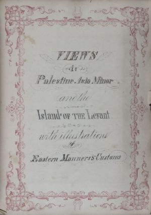 Views in Palestine Asia Minor and the Island of the Levant with Illustrations of Eastern Manners and Customs