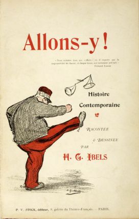 Allons-y ! Histoire Contemporaine Racontée & Dessinée (1re partie) [UNIQUE COPY PRINTED FOR FERNAND LABORY, LAWYER FOR ALFRED DREYFUS, AND INSCRIBED TO HIM BY THE AUTHOR]. Henri-Gabriel Ibels.
