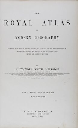 The Royal Atlas of Modern Geography exhibiting in a series of entirely original and authentic...