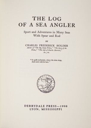 The Log of A Sea Angler: Sport and Adventures in Many Seas With Spear and Rod. Charles Frederick...