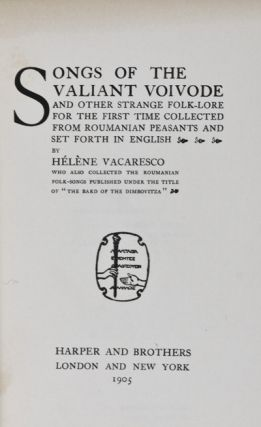 Songs of the Valiant Voivode and Other Strange Folk-Lore for the First Time Collected From Roumanian Peasants and Set Forth in English