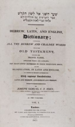 A Hebrew, Latin, and English dictionary : containing all the Hebrew and Chaldee words used in the Old Testament, including the proper names, arranged under one alphabet, the derivatives referred to their respective roots, and the signification, in Latin and English, according to the best authorities, with copious vocabularies, Latin and Hebrew, and English and Hebrew