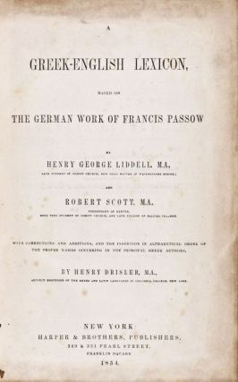 A Greek-English Lexicon, based on the German work of Francis Passow. Henry George Liddell, Robert Scott, Passow Franz.