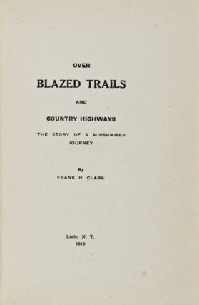 Over Blazed Trails and County Highways: The Story of a Midsummer Journey [INSCRIBED]. Frank...