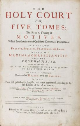 The Holy Court in Five Tomes: The first, treating of motives, which should excite men of qualitie to Christian perfection. The second, of the prelate, souldier, states-man, and ladie. The third, of maxims of Christianitie against prophanesse, divided into three parts, viz. divinitie, government of this life, & state of the other world. The fourth, containing the command of reason over the passions. The fifth, now first published in English, and much augmented according to the last edition of the authour; containing the lives of the most famous and illustrious courtiers; taken both out of the old and new testament, and other modern authours . Translated into English by Sr. T. H. [Thomas Hawkins] and others. Nicholas Caussin.