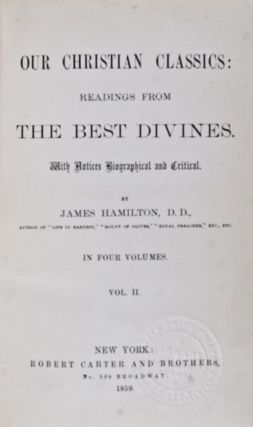 Our Christian Classics: Readings From The Best Divines. With Notices Biographical and Critical. 4-volume set (complete). James Hamilton.