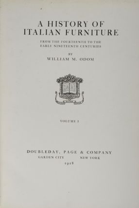 A History of Italian Furniture from the Fourteenth to the Early Nineteenth Centuries [2 volumes]. William M. Odom.