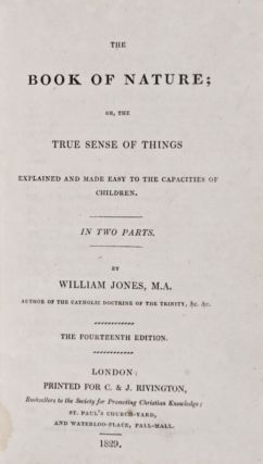 The Book of Nature; or, the True Sense of Things Explained and Made easy to the Capacities of...