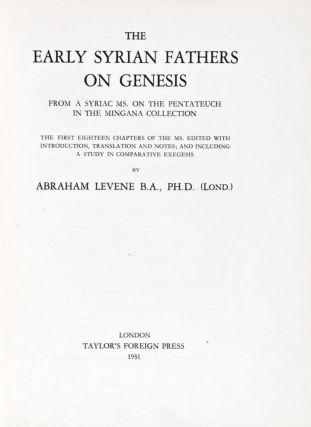 The Early Syrian Fathers on Genesis from a Syriac MS. on the Pentateuch in the Mingana Collection. Abraham Levene.