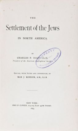 The Settlement of the Jews in North America. [INSCRIBED AND SIGNED]. Edited, by notes and...