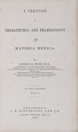 A Treatise on Therapeutics and Pharmacology or Materia Medica. 2 vols. (Complete). George B. Wood