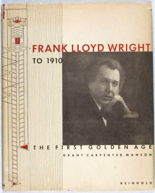 Frank Lloyd Wright to 1910. The First Golden Age. Grant Carpenter Manson.