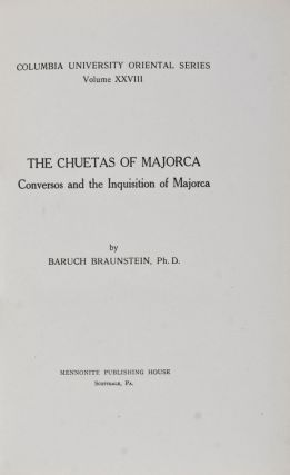 The Chuetas of Majorca. Conversos and the Inquisition of Majorca. Baruch Braunstein