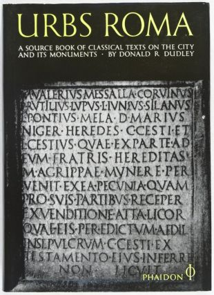 Urbs Roma: A Source of Classical Texts on the City & its Monuments. Donald R. Dudley.