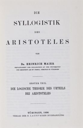 Die Syllogistik des Aristoteles [Two volumes bound in Three]. Heinrich Maier.